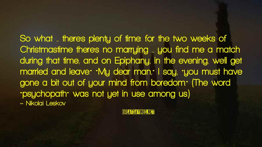 Not Married Yet Sayings By Nikolai Leskov: So what - there's plenty of time: for the two weeks of Christmastime there's no