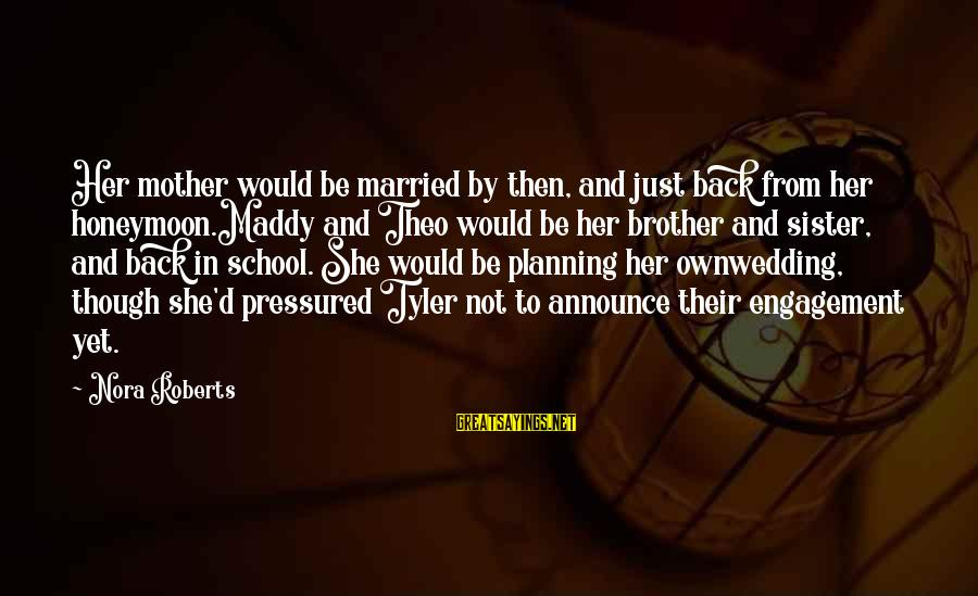 Not Married Yet Sayings By Nora Roberts: Her mother would be married by then, and just back from her honeymoon.Maddy and Theo
