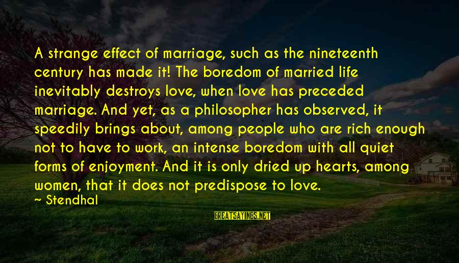 Not Married Yet Sayings By Stendhal: A strange effect of marriage, such as the nineteenth century has made it! The boredom