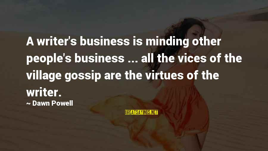 Not Minding Other People's Business Sayings By Dawn Powell: A writer's business is minding other people's business ... all the vices of the village