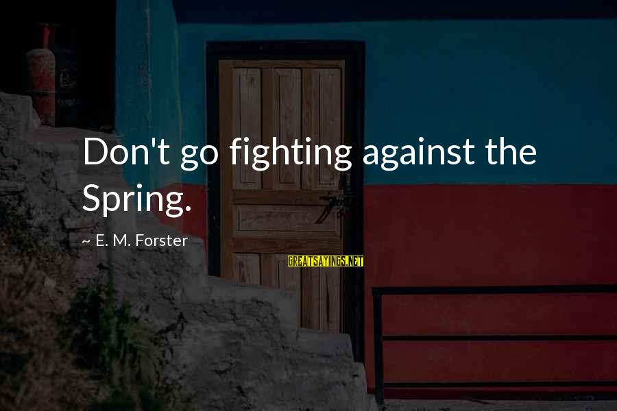 Not Minding Other People's Business Sayings By E. M. Forster: Don't go fighting against the Spring.