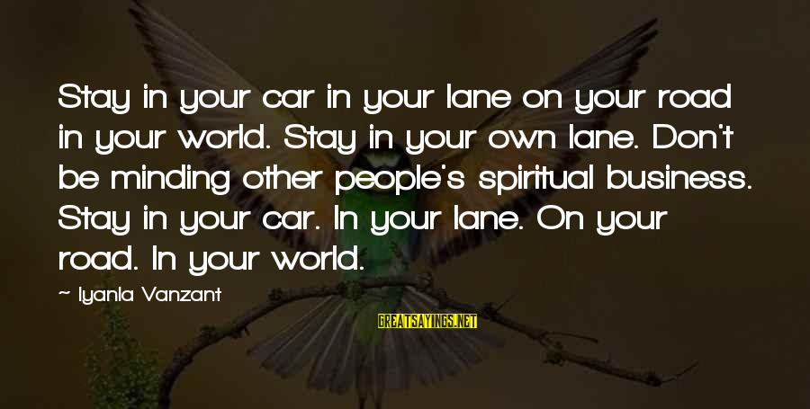 Not Minding Other People's Business Sayings By Iyanla Vanzant: Stay in your car in your lane on your road in your world. Stay in