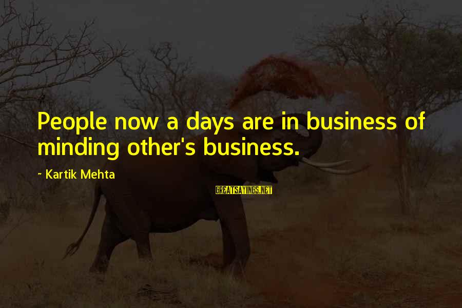 Not Minding Other People's Business Sayings By Kartik Mehta: People now a days are in business of minding other's business.