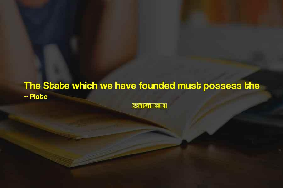 Not Minding Other People's Business Sayings By Plato: The State which we have founded must possess the four cardinal virtues of wisdom, courage,