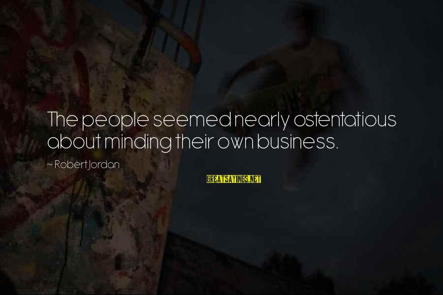 Not Minding Other People's Business Sayings By Robert Jordan: The people seemed nearly ostentatious about minding their own business.
