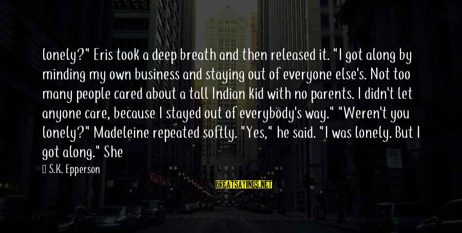 """Not Minding Other People's Business Sayings By S.K. Epperson: lonely?"""" Eris took a deep breath and then released it. """"I got along by minding"""