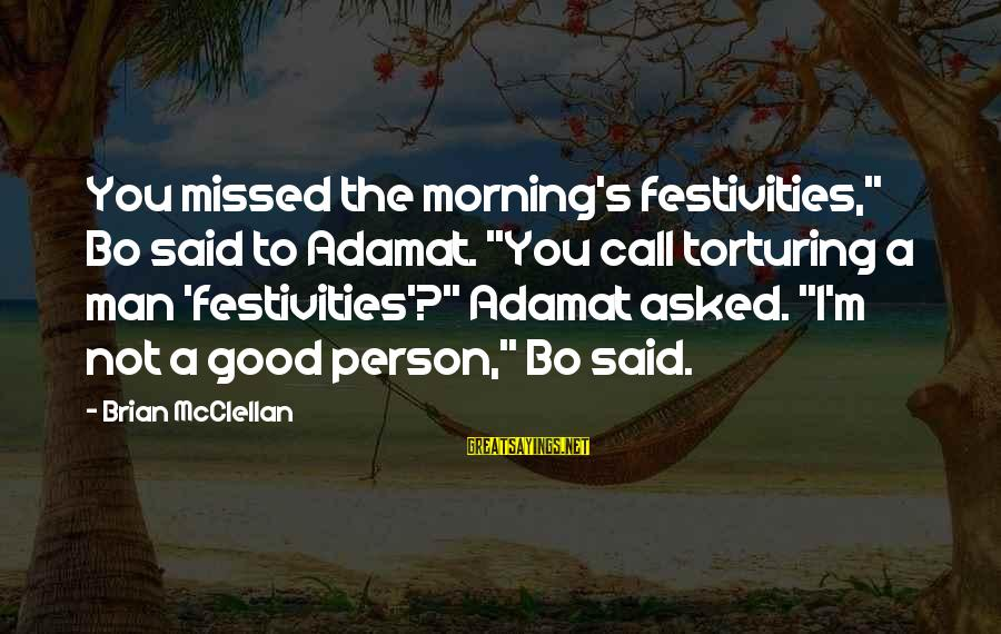 """Not Morning Person Sayings By Brian McClellan: You missed the morning's festivities,"""" Bo said to Adamat. """"You call torturing a man 'festivities'?"""""""