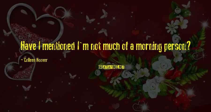 Not Morning Person Sayings By Colleen Hoover: Have I mentioned I'm not much of a morning person?