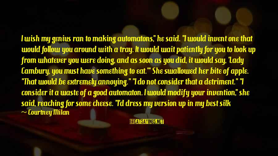 """Not Morning Person Sayings By Courtney Milan: I wish my genius ran to making automatons,"""" he said. """"I would invent one that"""