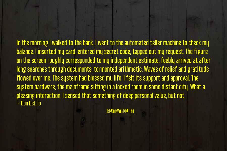 Not Morning Person Sayings By Don DeLillo: In the morning I walked to the bank. I went to the automated teller machine