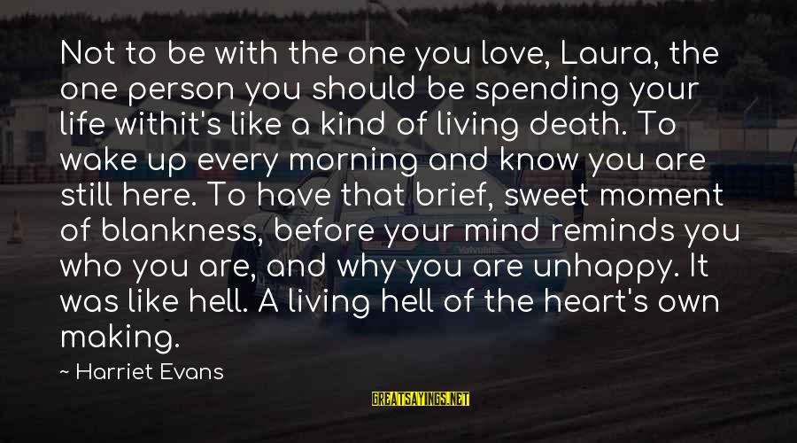 Not Morning Person Sayings By Harriet Evans: Not to be with the one you love, Laura, the one person you should be