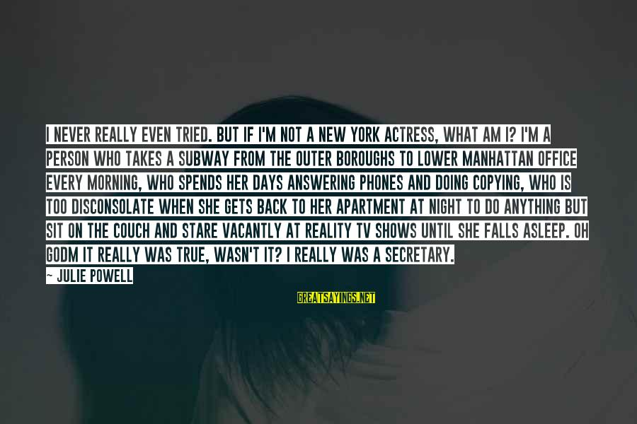 Not Morning Person Sayings By Julie Powell: I never really even tried. But if I'm not a New York actress, what am
