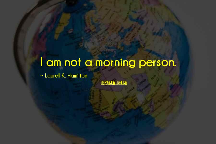 Not Morning Person Sayings By Laurell K. Hamilton: I am not a morning person.