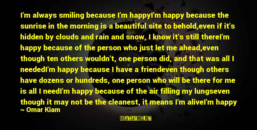 Not Morning Person Sayings By Omar Kiam: I'm always smiling because I'm happyI'm happy because the sunrise in the morning is a