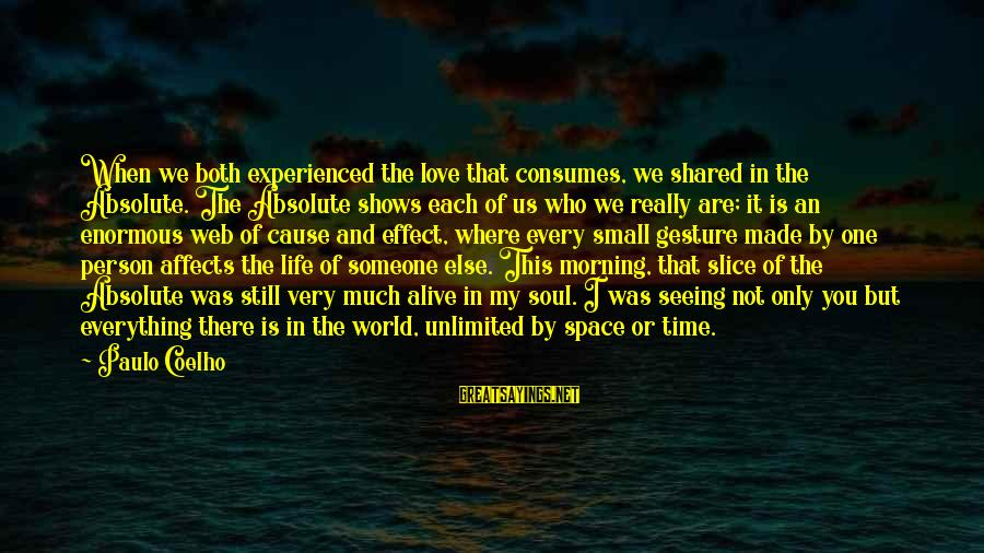 Not Morning Person Sayings By Paulo Coelho: When we both experienced the love that consumes, we shared in the Absolute. The Absolute
