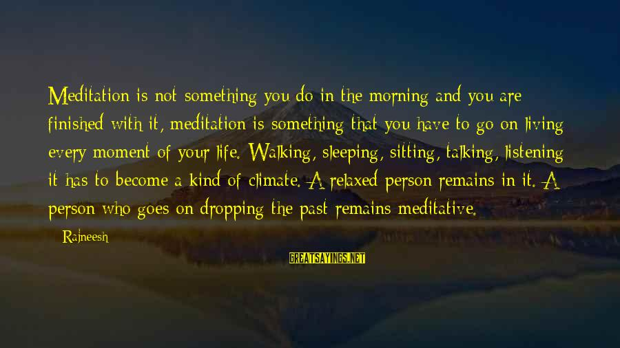 Not Morning Person Sayings By Rajneesh: Meditation is not something you do in the morning and you are finished with it,