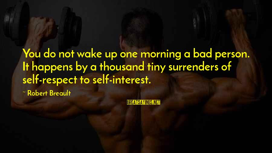 Not Morning Person Sayings By Robert Breault: You do not wake up one morning a bad person. It happens by a thousand