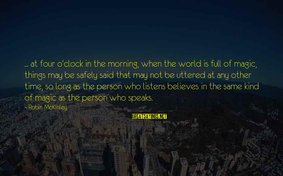 Not Morning Person Sayings By Robin McKinley: ... at four o'clock in the morning, when the world is full of magic, things