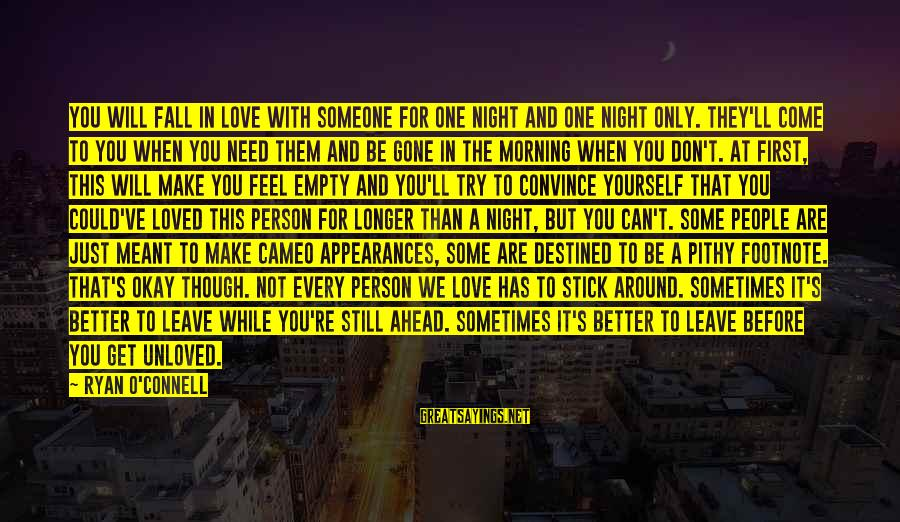 Not Morning Person Sayings By Ryan O'Connell: You will fall in love with someone for one night and one night only. They'll