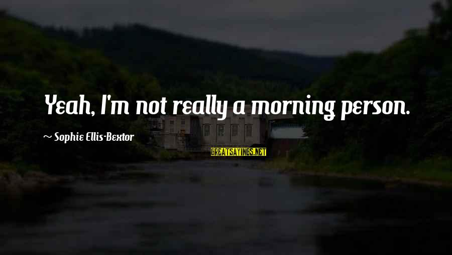 Not Morning Person Sayings By Sophie Ellis-Bextor: Yeah, I'm not really a morning person.