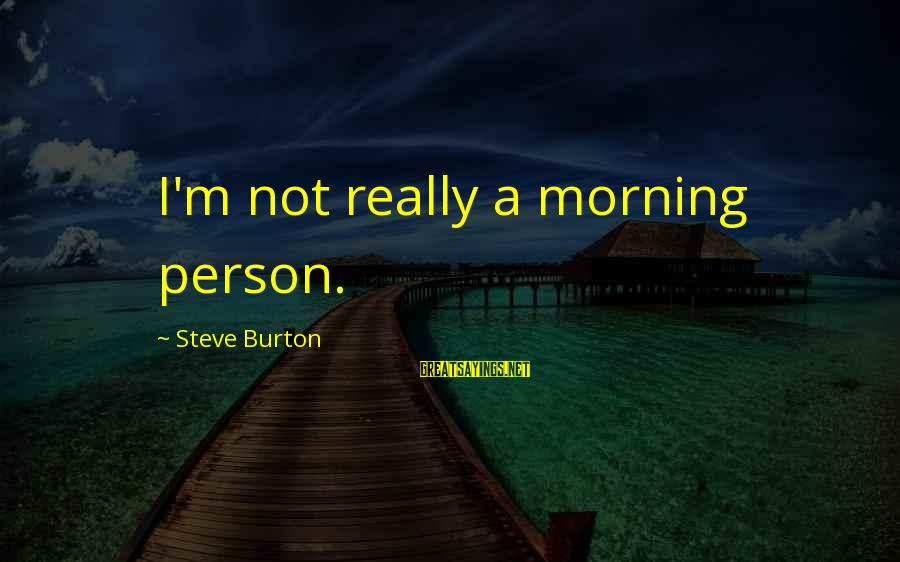 Not Morning Person Sayings By Steve Burton: I'm not really a morning person.