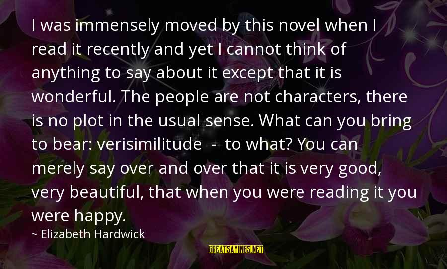 Not Over You Yet Sayings By Elizabeth Hardwick: I was immensely moved by this novel when I read it recently and yet I