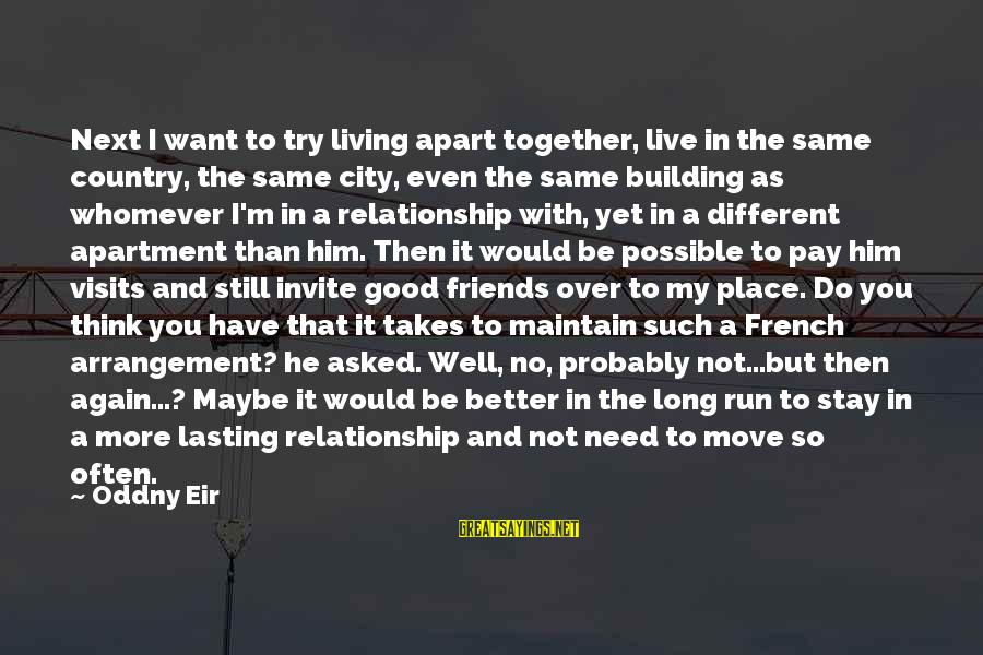 Not Over You Yet Sayings By Oddny Eir: Next I want to try living apart together, live in the same country, the same