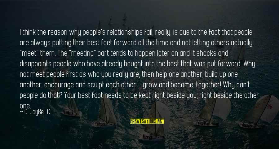 Not Putting Others First Sayings By C. JoyBell C.: I think the reason why people's relationships fail, really, is due to the fact that