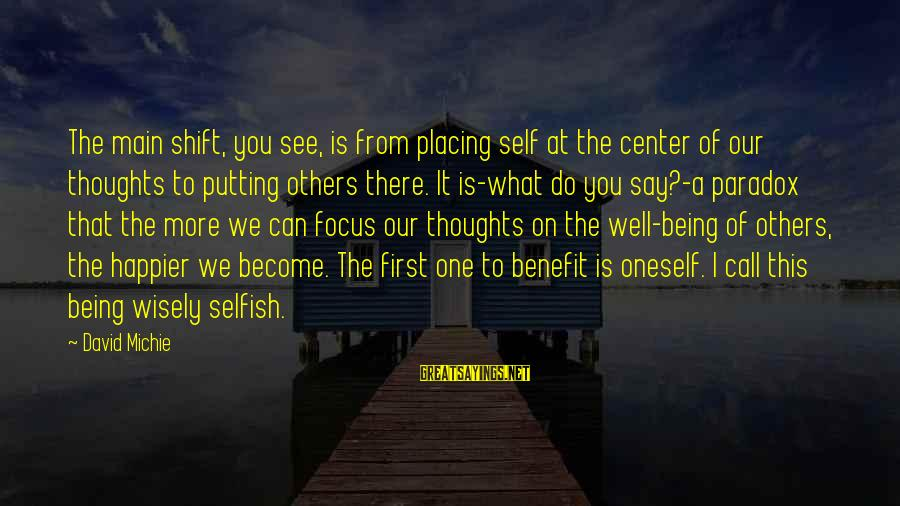 Not Putting Others First Sayings By David Michie: The main shift, you see, is from placing self at the center of our thoughts