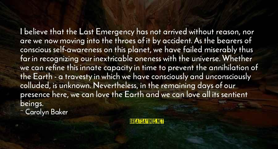 Not Recognizing Love Sayings By Carolyn Baker: I believe that the Last Emergency has not arrived without reason, nor are we now