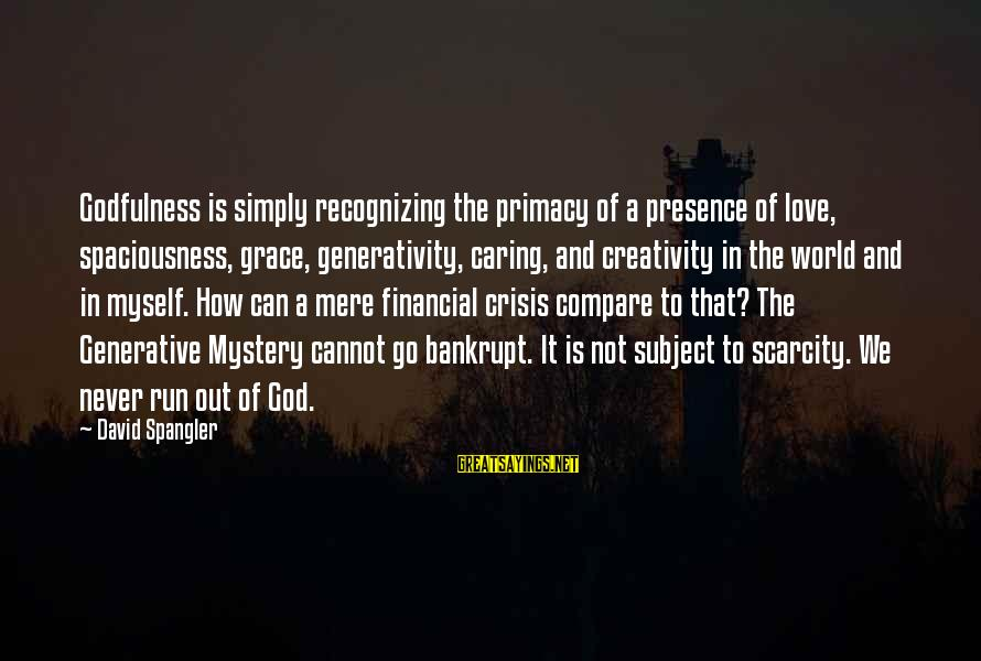 Not Recognizing Love Sayings By David Spangler: Godfulness is simply recognizing the primacy of a presence of love, spaciousness, grace, generativity, caring,
