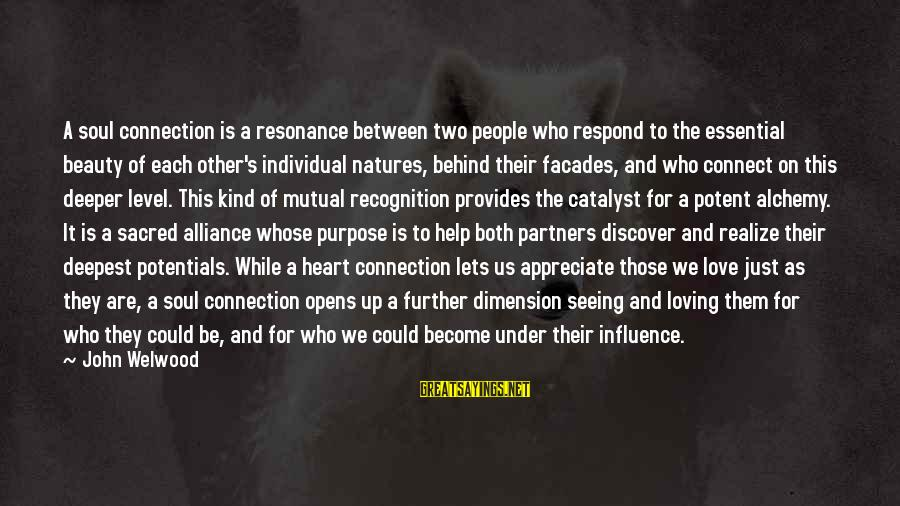 Not Recognizing Love Sayings By John Welwood: A soul connection is a resonance between two people who respond to the essential beauty