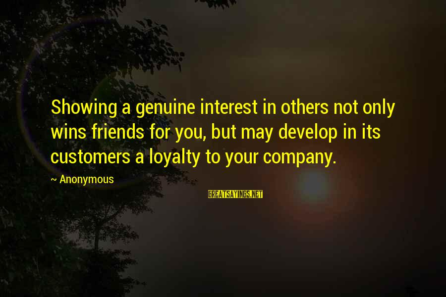Not Showing Interest Sayings By Anonymous: Showing a genuine interest in others not only wins friends for you, but may develop