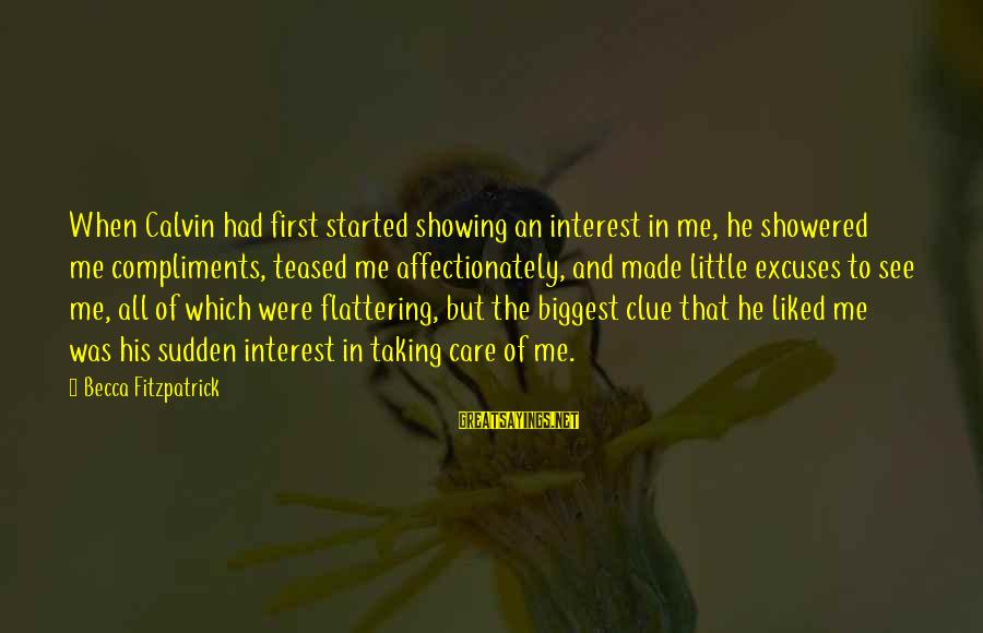 Not Showing Interest Sayings By Becca Fitzpatrick: When Calvin had first started showing an interest in me, he showered me compliments, teased