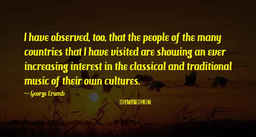 Not Showing Interest Sayings By George Crumb: I have observed, too, that the people of the many countries that I have visited