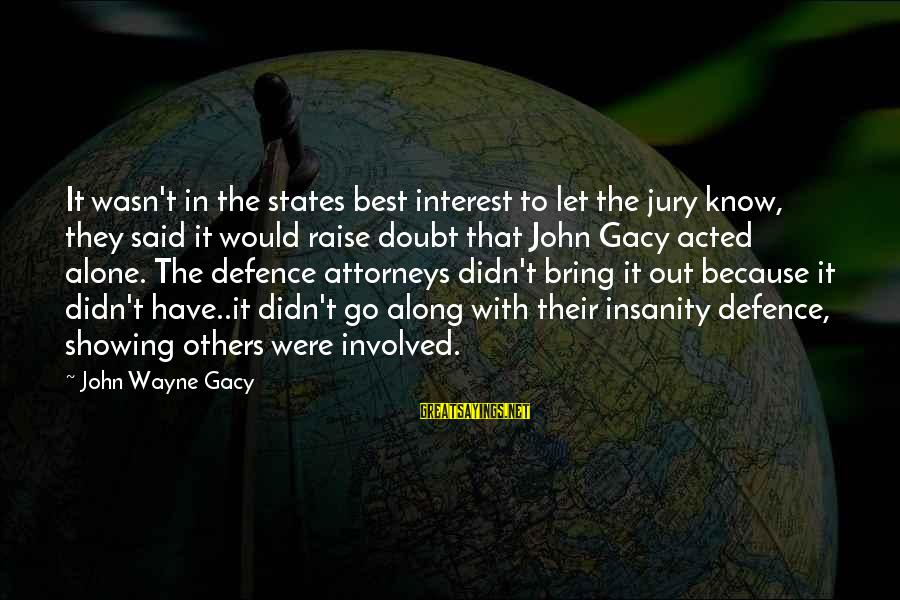 Not Showing Interest Sayings By John Wayne Gacy: It wasn't in the states best interest to let the jury know, they said it
