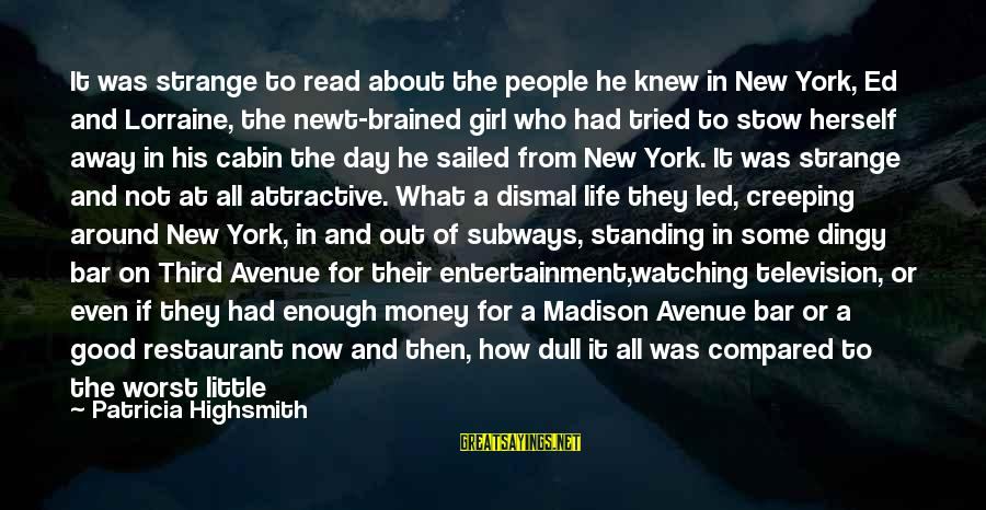 Not Sitting Back And Watching Sayings By Patricia Highsmith: It was strange to read about the people he knew in New York, Ed and