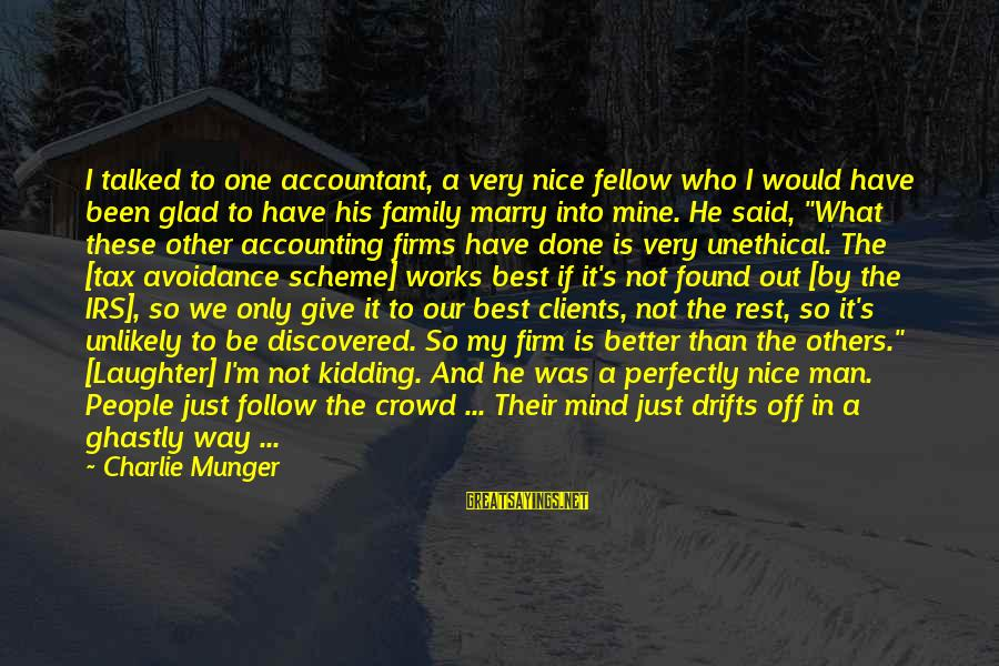Not So Nice Family Sayings By Charlie Munger: I talked to one accountant, a very nice fellow who I would have been glad
