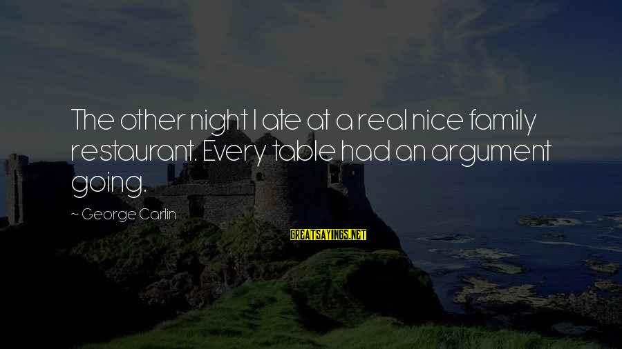 Not So Nice Family Sayings By George Carlin: The other night I ate at a real nice family restaurant. Every table had an