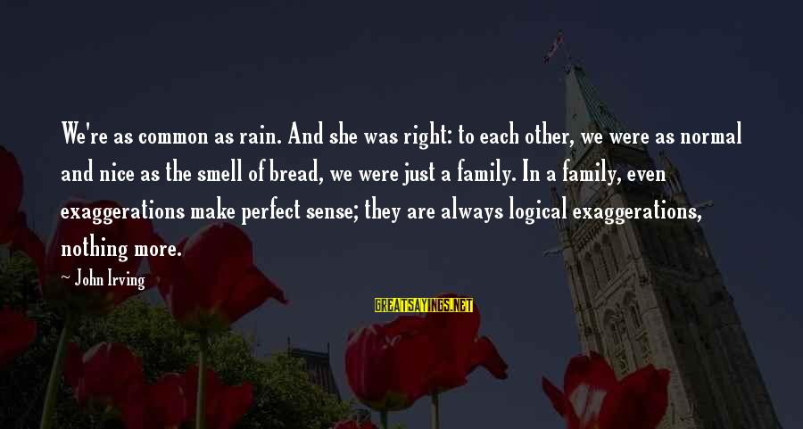 Not So Nice Family Sayings By John Irving: We're as common as rain. And she was right: to each other, we were as