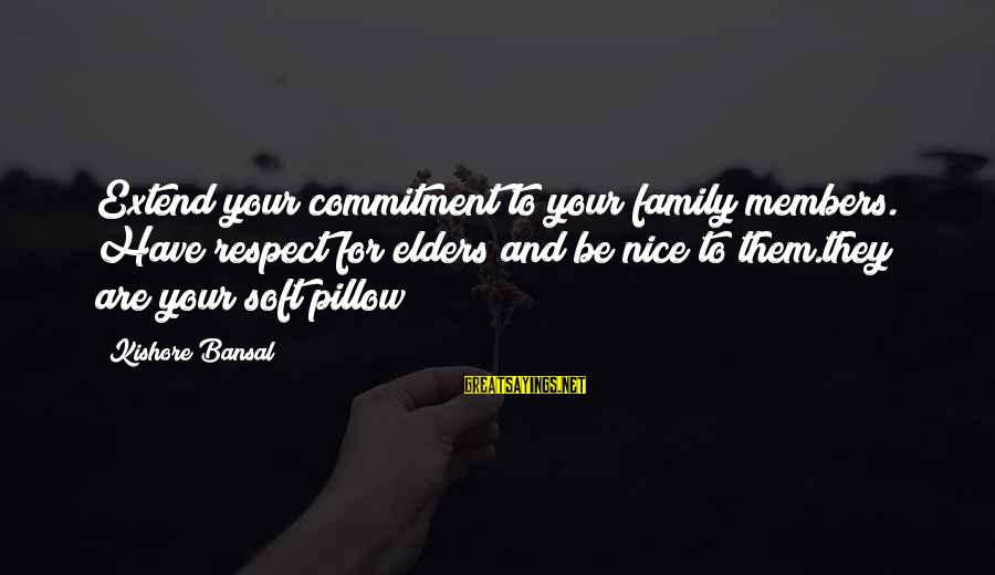 Not So Nice Family Sayings By Kishore Bansal: Extend your commitment to your family members. Have respect for elders and be nice to