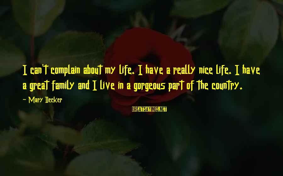 Not So Nice Family Sayings By Mary Decker: I can't complain about my life. I have a really nice life. I have a