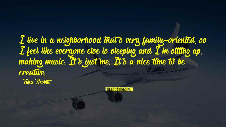 Not So Nice Family Sayings By Nina Nesbitt: I live in a neighborhood that's very family-oriented, so I feel like everyone else is