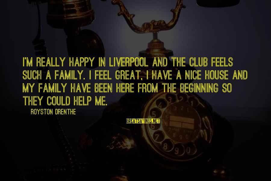 Not So Nice Family Sayings By Royston Drenthe: I'm really happy in Liverpool and the club feels such a family. I feel great,