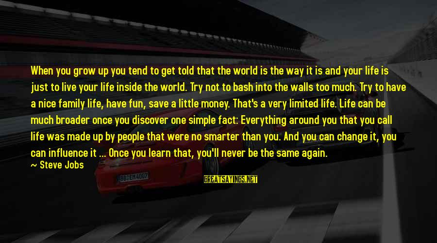 Not So Nice Family Sayings By Steve Jobs: When you grow up you tend to get told that the world is the way