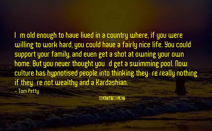 Not So Nice Family Sayings By Tom Petty: I'm old enough to have lived in a country where, if you were willing to