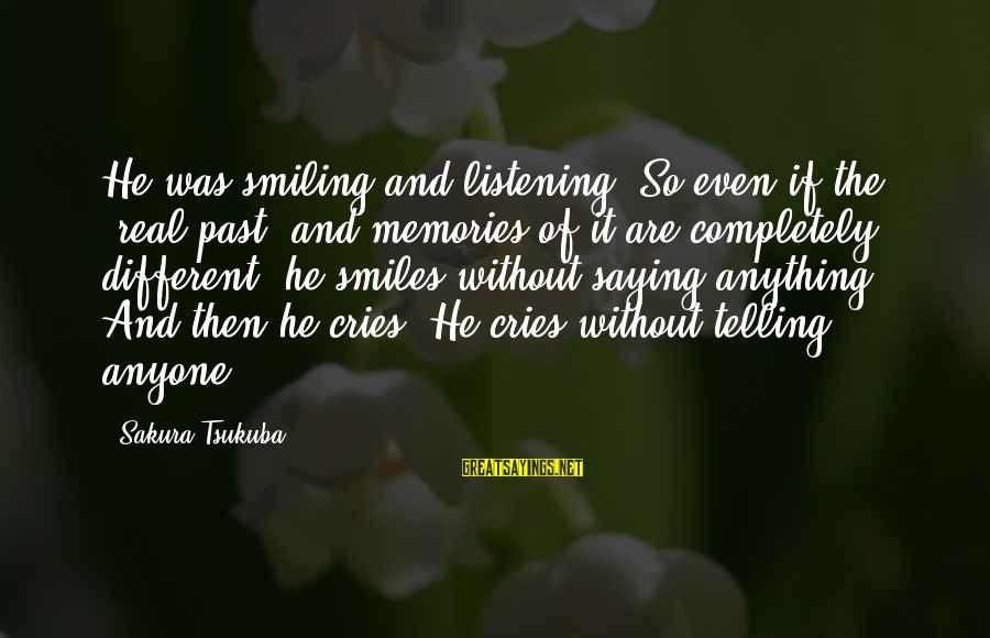 """Not Telling Anyone Anything Sayings By Sakura Tsukuba: He was smiling and listening. So even if the """"real past"""" and memories of it"""