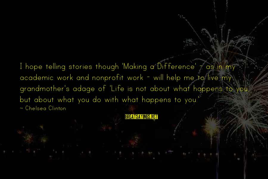 Not Telling Me What To Do Sayings By Chelsea Clinton: I hope telling stories though 'Making a Difference' - as in my academic work and