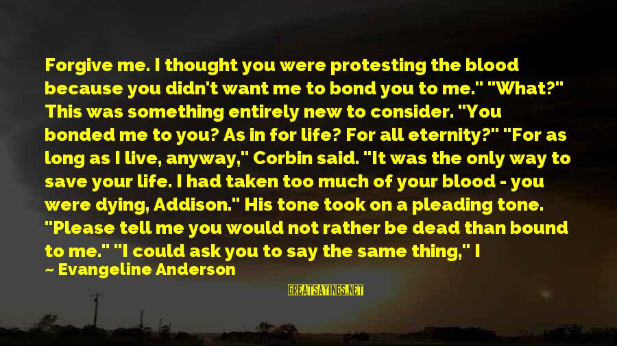 Not Telling Me What To Do Sayings By Evangeline Anderson: Forgive me. I thought you were protesting the blood because you didn't want me to