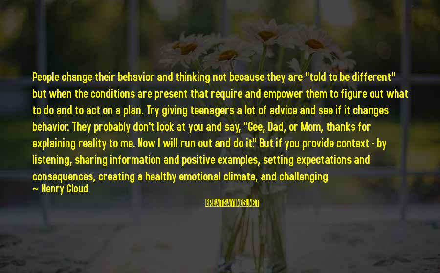 """Not Telling Me What To Do Sayings By Henry Cloud: People change their behavior and thinking not because they are """"told to be different"""" but"""